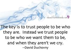 An all time favorite quote. Trust people to be who they are, not who we want them to be. Favorite Quotes, Best Quotes, Awesome Quotes, Quotes To Live By, Life Quotes, Movin On, Advice Quotes, Choose Joy, When You Know