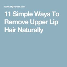 11 Simple Ways To Remove Upper Lip Hair Naturally