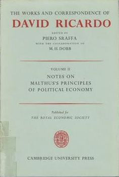 The works and correspondence of David Ricardo / edited by Piero Sraffa ; with the collaboration of M.H. Dobb Cambridge : University Press, 1951 (1976 imp.) Vol. 2: Notes on Malthus's principles of political economy