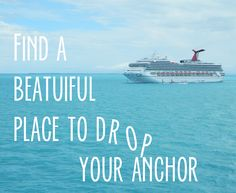 Find a beautiful place to drop your anchor