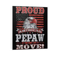 """""""Proud American Pepaw If You Don't Like It MOVE!"""" Vertical Canvas"""
