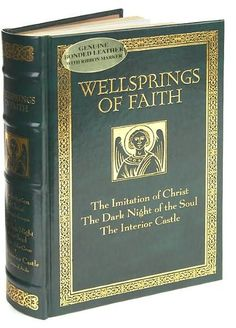 Wellsprings of Faith: The Imitation of Christ, The Dark Night of the Soul, The Interior Castle | 10/24/2005 | ISBN 9780760775066 #BarnesandNobleCollectibleEditions