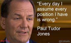 Paul Tudor Jones Everyday I assume I'm Wrong
