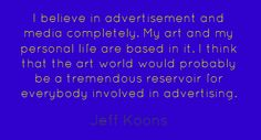 I believe in advertisement and media completely. My art and...