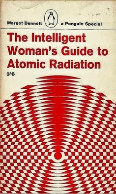 the intelligent womans guide to atomic radiation wonderful vintage book title Book Cover Art, Book Cover Design, Book Design, Book Art, Game Design, Intelligent Women, Vintage Book Covers, Book Jacket, Atomic Age