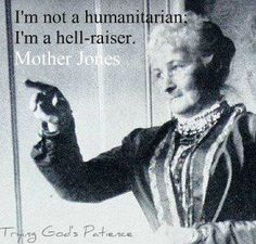 I'm not a humanitarian. I'm a hell-raiser. What Is A Feminist, Mother Jones, Intersectional Feminism, Independent Women, Simple Words, Great Women, Women In History, Quotable Quotes