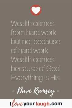 Dave Ramsey inspirational quote: Wealth comes from hard work but not because of hard work. Wealth comes because of God. Financial Guru, Financial Quotes, Financial Peace, Budget Quotes, Dave Ramsey Quotes, Goodbye Quotes, Total Money Makeover, Girl Boss Quotes, Money Management