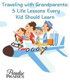 5 life lessons every child should learn from traveling with their grandparents. ParadisePraises.com