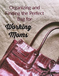 The perfect handbag can be a working mom's secret weapon. Here's how to find and organize your bag to help you juggle it all!: