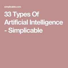 33 Types Of Artificial Intelligence - Simplicable