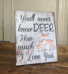 Nursery Wall Decor, You'll Never Know Deer How Much I Love You, Rustic Home Decor, Woodland Nursery Decor by LoveSmallTownUSALLC on Etsy https://www.etsy.com/listing/491105450/nursery-wall-decor-youll-never-know-deer