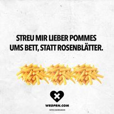 Streu Mir Lieber Pommes Ums Bett Statt Rosenblatter
