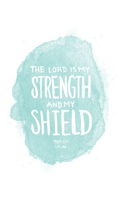 The Lord is my strength and my shield —Psalm 28:7 #scriptures #LDS