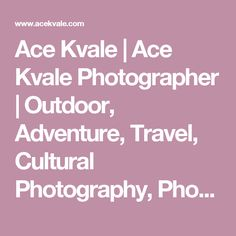 Ace Kvale | Ace Kvale Photographer | Outdoor, Adventure, Travel, Cultural Photography, Photojournalism, Assignment, Stock | Contact | 1