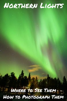 Travel the World: Everything you need to know about the Northern Lights including where you can see them and how to photograph them. #Sweden #travel #NorthernLights #photography