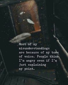 Positive Quotes : Most of my understandings are because of my tone of voice. - Hall Of Quotes Reality Quotes, Mood Quotes, Positive Quotes, Life Quotes, Qoutes, Quotations, Inspiring Quotes About Life, Inspirational Quotes, Hurt Quotes