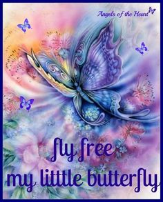 Fly free my little butterfly <3