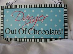 Danger                                             Out Of Chocolate!