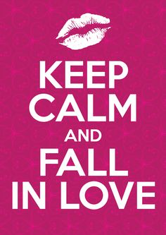 Fall In Love  https://www.google.com/search?q=keep calm