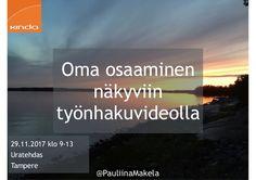 @PauliinaMakela1  29.11.2017 klo 9-13  Uratehdas  Tampere  Oma osaaminen  näkyviin  työnhakuvideolla