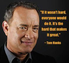 """""""Si no fuera difícil, todos lo harían. Es lo difícil que lo hace genial."""" - Tom Hanks, actor, director y productor ganador de 2 premios de la Academia"""