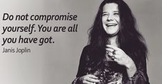 Do not compromise yourself. You are all you have got. - Janis Joplin #quoteoftheday #FridayMotivation #motivationalquote