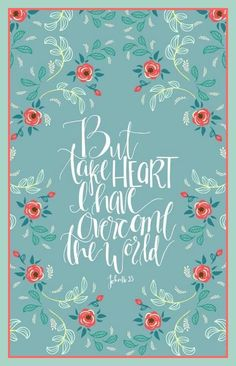 JOHN  16:33 But take heart,  I have overcome the world!