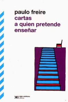 http://laberintosdeltiempo.blogspot.com/2014/07/paulo-freire-cartas-quien-pretende.html
