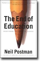 I like to re-read this classic every summer.  Well worth the re-reads.  I find something new every time. 'The End of Education' by Neil Postman :: A Book Review by Scott London