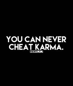 But you can cheat on ALL your husbands/boyfriends. You do know there is a limit on marriages? You're half way there! Karma Quotes, Reminder Quotes, Real Life Quotes, Daily Quotes, True Quotes, Words Quotes, Best Quotes, Funny Quotes, Sayings