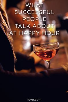 What to talk about at happy hour. www.levo.com
