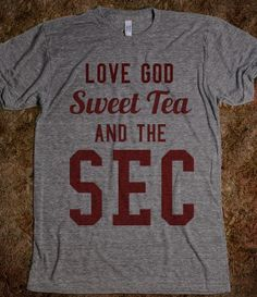 All that matters. Love God, sweet tea, and the SEC.if only in lieu of sweet tea it could say whiskey ; Sick, All That Matters, Down South, Sweet Tea, Roll Tide, Football Season, Way Of Life, My Guy, Couture