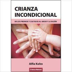 Crianza Incondicional - De Los Premios Y Castigos Al Amor Y La Razon: Amazon.es: Alfie Kohn: Libros