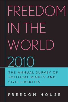 Freedom in the World 2010: The Annual Survey of Political Rights and Civil Liberties