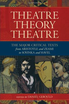 Theatre, theory, theatre : the major critical texts from Aristotle and Zeami to Soyinka and Havel / edited with introductions by Daniel Gerould