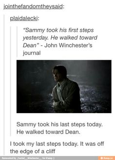Sammy took his first steps today. He walked toward Dean. *ugly sobbing*