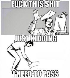Fuck this shit, just kidding funny meme lol humor haha funny memes Uni Humor, College Humor, Memes Humor, College Life, Finals College, Exam Humor, School Life, Homework Humor, College Dorms