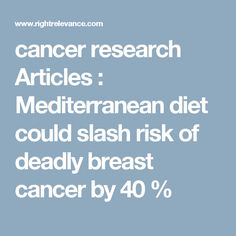 cancer research Articles : Mediterranean diet could slash risk of deadly breast cancer by 40 %