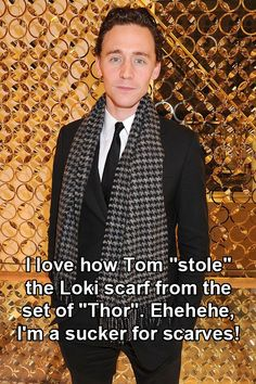 Loki: Give me back my scarf! You know I cannot complete an outfit without it!  Tom: LOL no.   Loki: *rage rage rage*