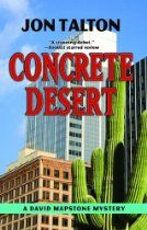 Concrete Desert  By Jon Talton (Kindle) Having recently lost his job as a history professor, David Mapstone returns to his boyhood home of Phoenix, Arizona, to find the city dramatically changed. It's now a haven for wealthy retirees and a seasonal retreat for West Coast ''sophisticates.'' But pockets of his earlier life - some welcome, some not - remain. Mapstone eagerly accepts a temporary job from his old friend and Maricopa County Chief Deputy Mike Peralta: Look into still-open cases.