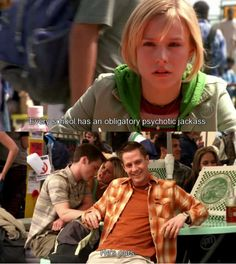 """Every school has an obligatory psychotic jackass. He's ours."" Logan and Veronica Mars"