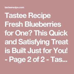 Tastee Recipe Fresh Blueberries for One? This Quick and Satisfying Treat is Built Just for You! - Page 2 of 2 - Tastee Recipe