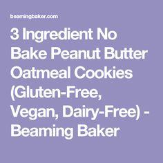3 Ingredient No Bake Peanut Butter Oatmeal Cookies (Gluten-Free, Vegan, Dairy-Free) - Beaming Baker