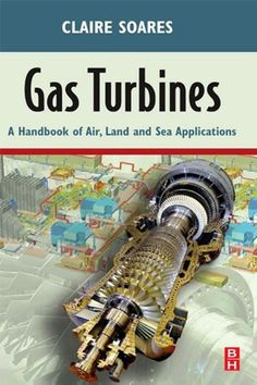 """Read """"Gas Turbines A Handbook of Air, Land and Sea Applications"""" by Claire Soares available from Rakuten Kobo. This major reference book offers the professional engineer - and technician - a wealth of useful guidance on nearly ever. Marine Engineering, Mechanical Engineering, Rolls Royce Engines, Life Cycle Costing, Hvac Design, Professional Engineer, Gas Turbine, Butterworth, Jet Engine"""