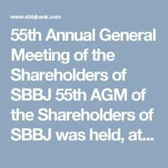 55th Annual General Meeting of the Shareholders of SBBJ  55th AGM of the Shareholders of SBBJ was held, at Maharana Pratap Auditorium, Bhartiya Vidya Bhavan, Jaipur on 07.06.2016 under the Chairmanship of Smt. Arundhati Bhattacharya, Chairman of State Bank Group. Shri Jyoti Ghosh, Managing Director was present with other Directors, Chief General Managers and General Managers of the Bank. For full details visit-  https://www.sbbjbank.com/News/press/PR_55AGM_07062016E.pdf #SBBJJaipur