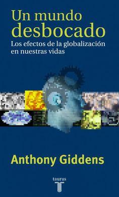 Un mundo desbocado : los efectos de la globalización en nuestras vidas / Anthony Giddens ; traducción de Pedro Cifuentes