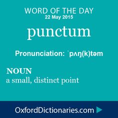 punctum (noun): A small, distinct point. Word of the Day for 22 May 2015. #WOTD #WordoftheDay #punctum
