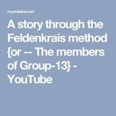A story through the Feldenkrais method {or -- The members of Group-13} - YouTube