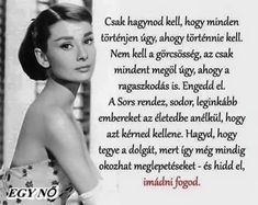 Csak hagynod kell... - Jó nőnek lenni Positive Thoughts, Positive Quotes, Staying Positive, Audrey Hepburn, Positive Affirmations, Happy Life, Qoutes, Inspirational Quotes, Wisdom