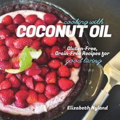 Cooking with Coconut Oil, Elizabeth Nyland, (Paperback), Countryman Press, Autumn 2014